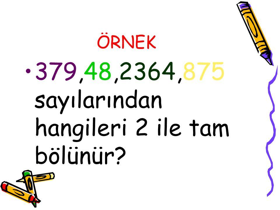 379,48,2364,875 sayılarından hangileri 2 ile tam bölünür