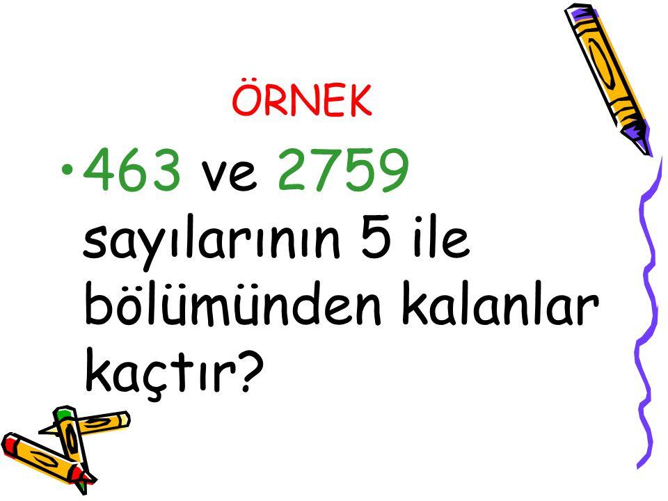 463 ve 2759 sayılarının 5 ile bölümünden kalanlar kaçtır