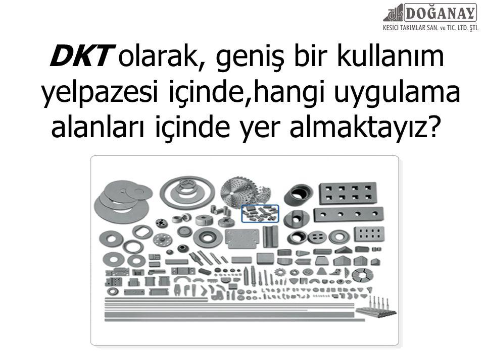 DKT olarak, geniş bir kullanım yelpazesi içinde,hangi uygulama alanları içinde yer almaktayız