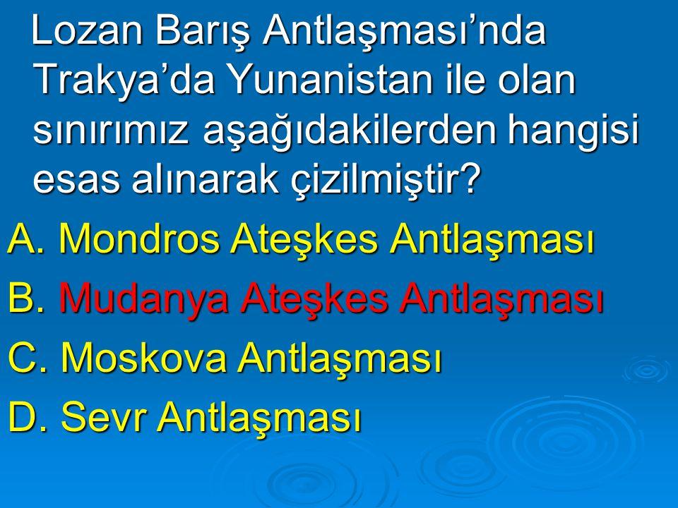 Lozan Barış Antlaşması'nda Trakya'da Yunanistan ile olan sınırımız aşağıdakilerden hangisi esas alınarak çizilmiştir