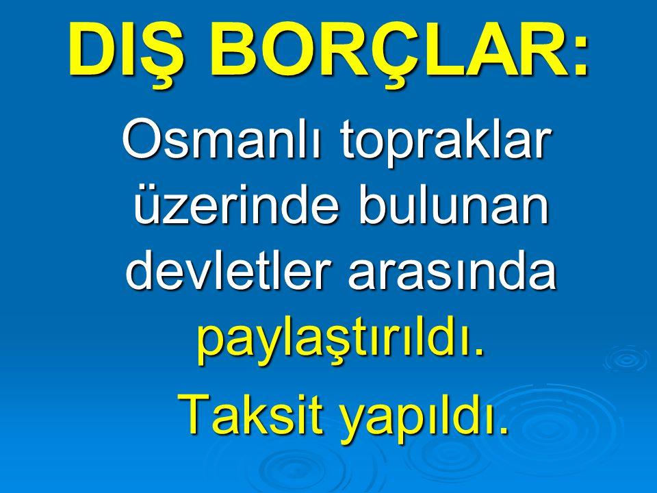 Osmanlı topraklar üzerinde bulunan devletler arasında paylaştırıldı.