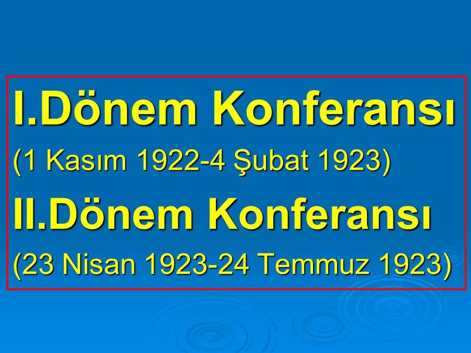 I.Dönem Konferansı II.Dönem Konferansı (1 Kasım 1922-4 Şubat 1923)