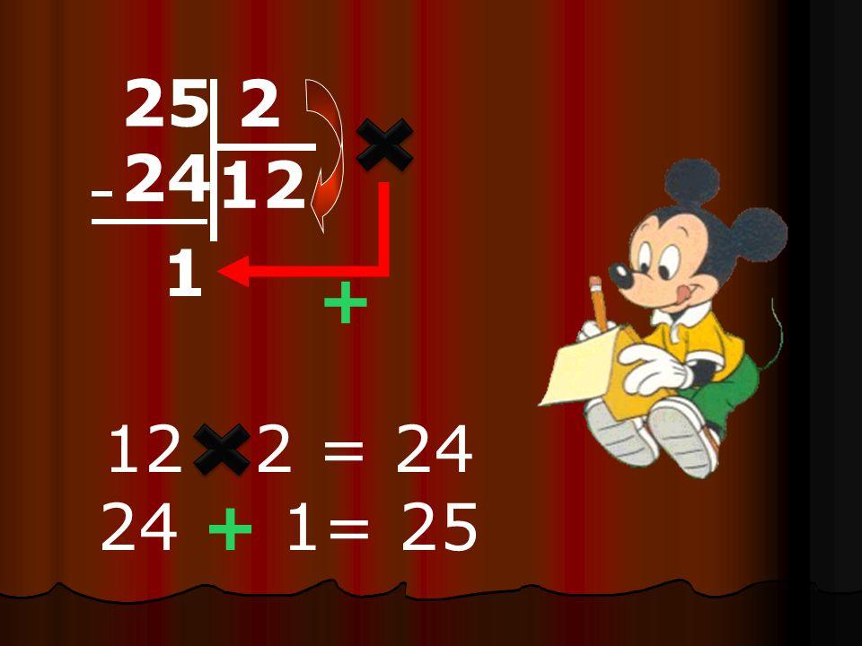 25 2 24 12 1 + 2 = 24 24 + 1= 25
