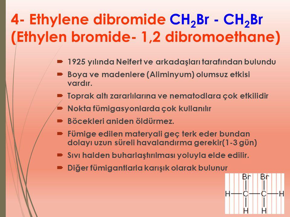 4- Ethylene dibromide CH2Br - CH2Br (Ethylen bromide- 1,2 dibromoethane)
