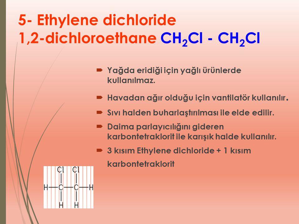 5- Ethylene dichloride 1,2-dichloroethane CH2Cl - CH2Cl