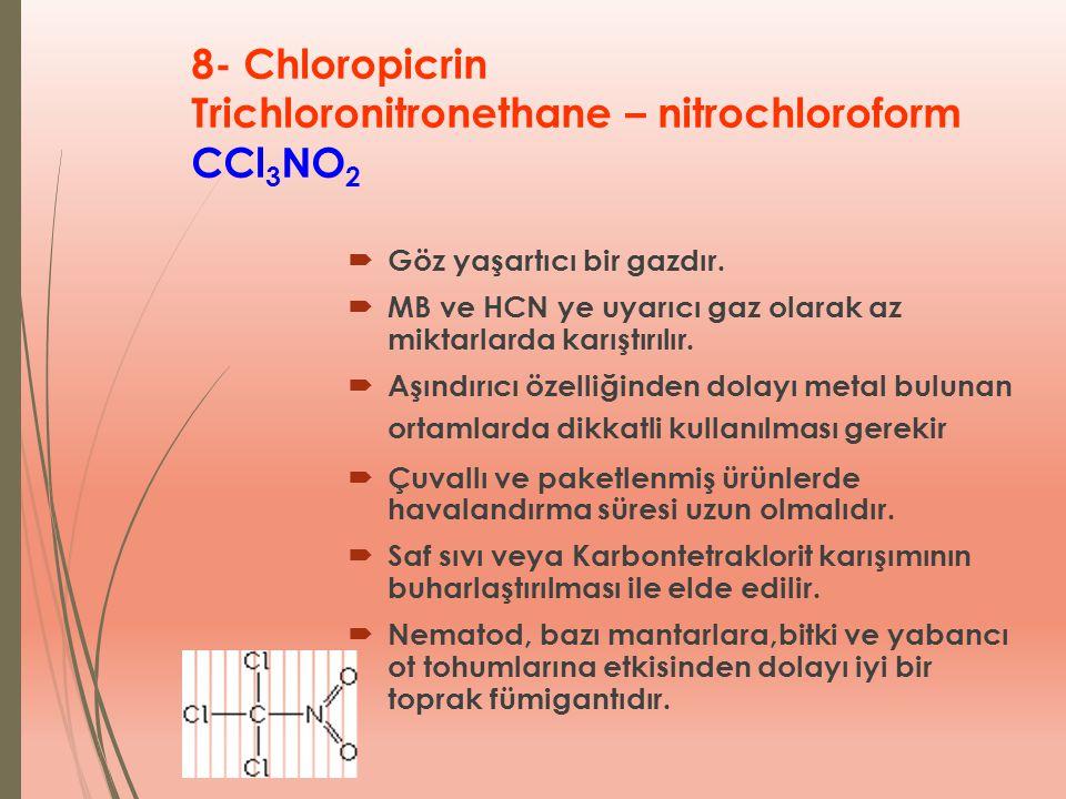 8- Chloropicrin Trichloronitronethane – nitrochloroform CCl3NO2