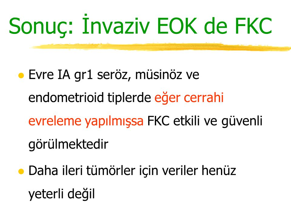 Sonuç: İnvaziv EOK de FKC