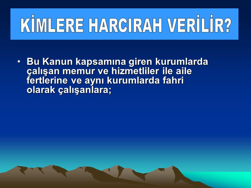 KİMLERE HARCIRAH VERİLİR