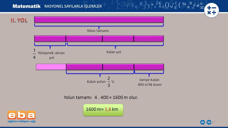 II. YOL Yolun tamamı 4 . 400 = 1600 m olur. 1600 m= 1,6 km