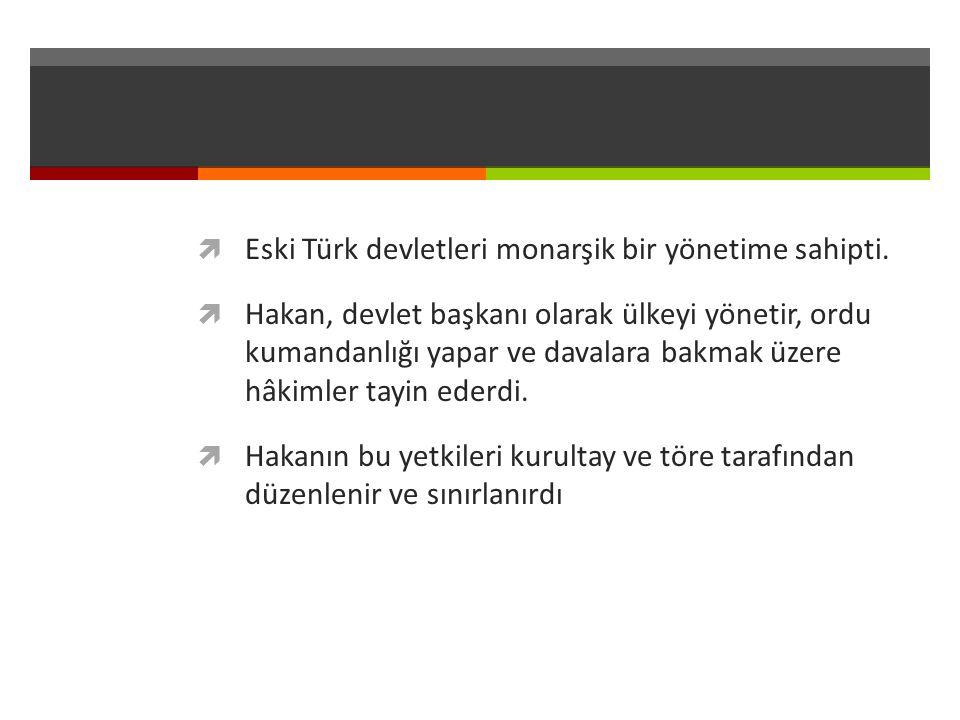 Eski Türk devletleri monarşik bir yönetime sahipti.