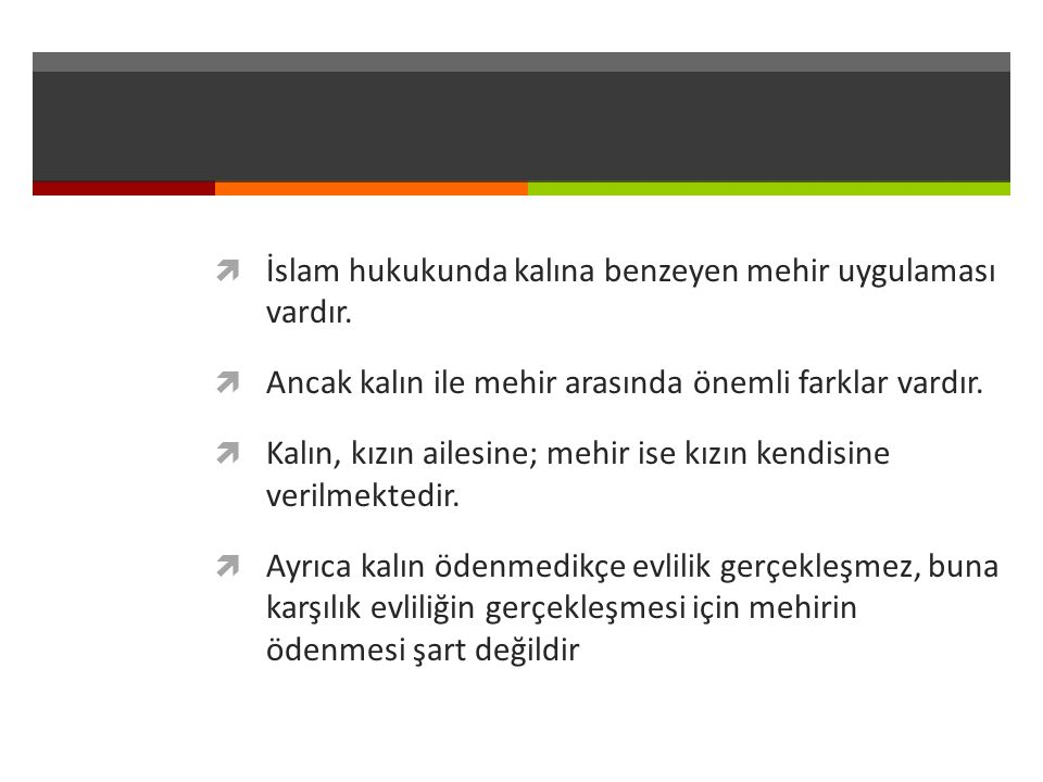İslam hukukunda kalına benzeyen mehir uygulaması vardır.