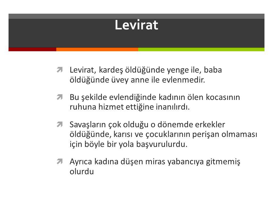 Levirat Levirat, kardeş öldüğünde yenge ile, baba öldüğünde üvey anne ile evlenmedir.