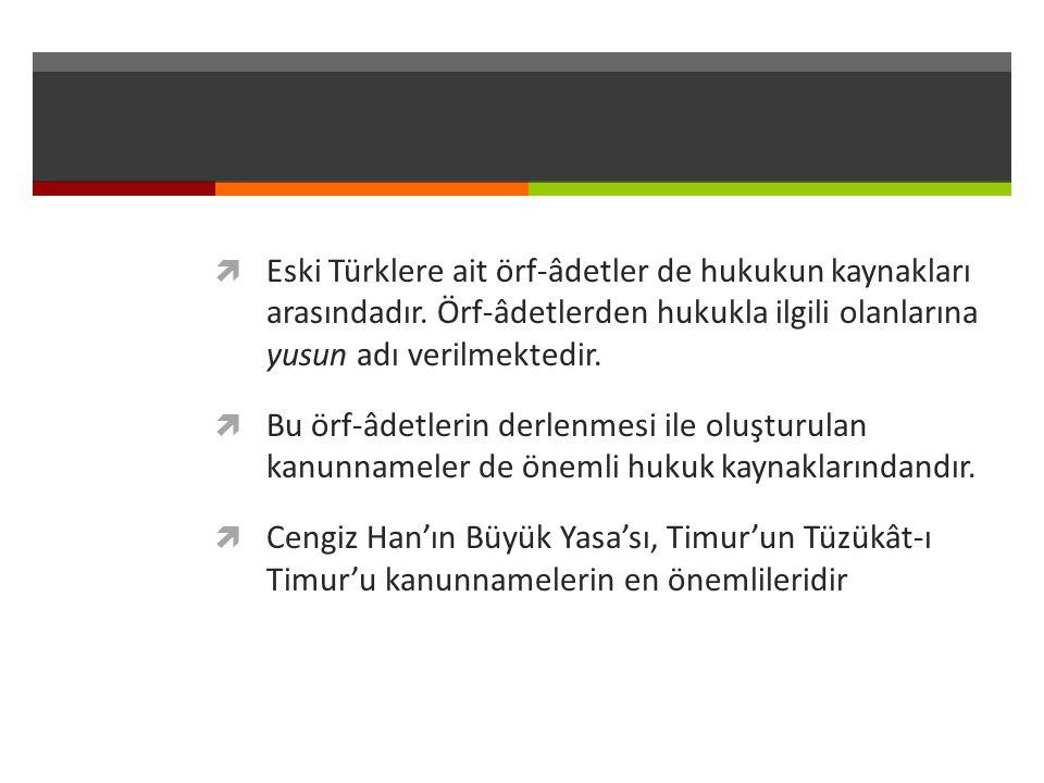 Eski Türklere ait örf-âdetler de hukukun kaynakları arasındadır
