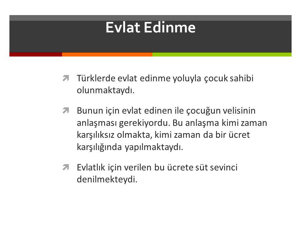 Evlat Edinme Türklerde evlat edinme yoluyla çocuk sahibi olunmaktaydı.