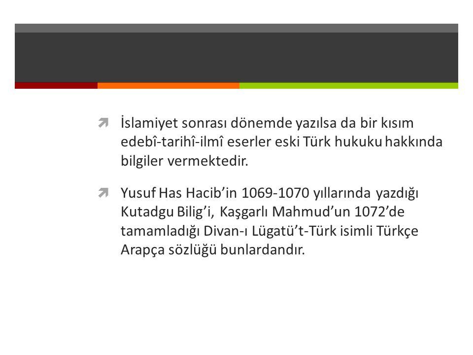 İslamiyet sonrası dönemde yazılsa da bir kısım edebî-tarihî-ilmî eserler eski Türk hukuku hakkında bilgiler vermektedir.