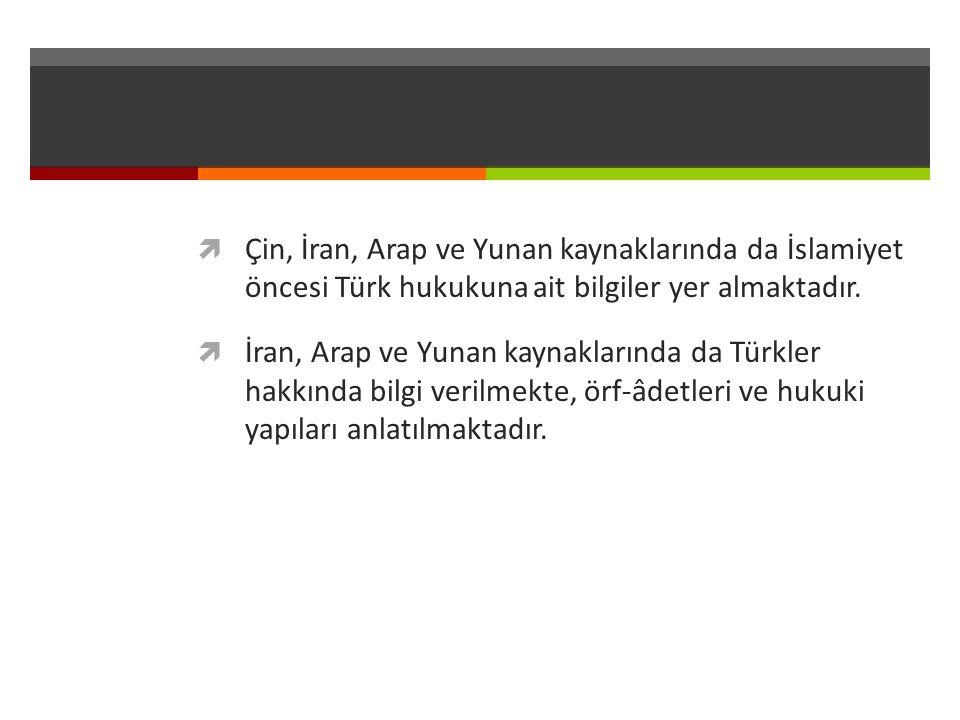Çin, İran, Arap ve Yunan kaynaklarında da İslamiyet öncesi Türk hukukuna ait bilgiler yer almaktadır.