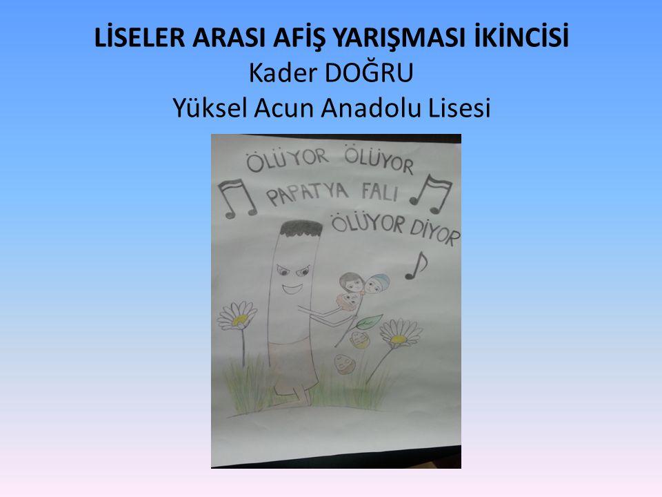 LİSELER ARASI AFİŞ YARIŞMASI İKİNCİSİ Kader DOĞRU Yüksel Acun Anadolu Lisesi