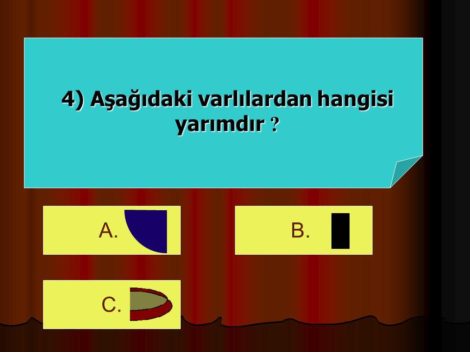 4) Aşağıdaki varlılardan hangisi yarımdır