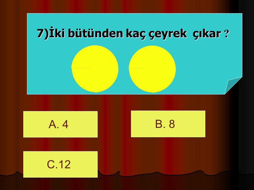 7)İki bütünden kaç çeyrek çıkar