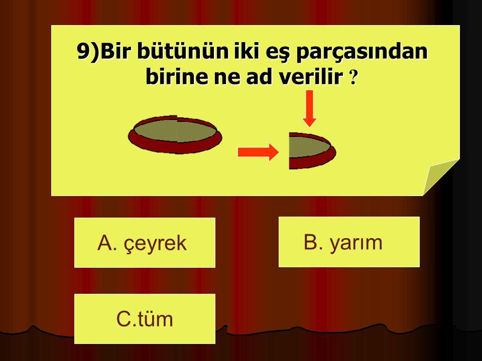9)Bir bütünün iki eş parçasından birine ne ad verilir