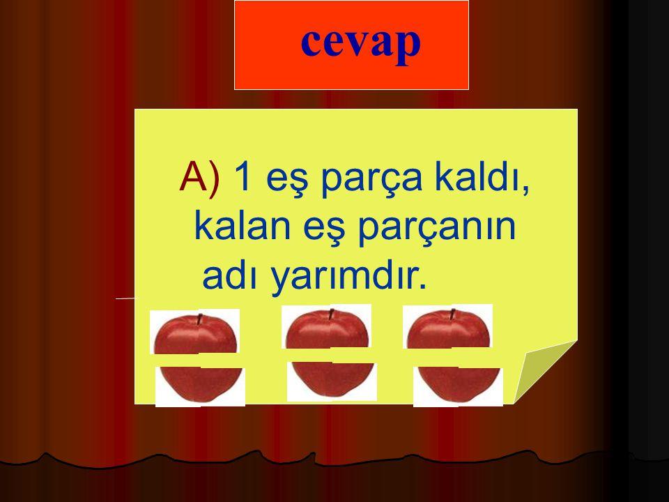cevap A) 1 eş parça kaldı, kalan eş parçanın adı yarımdır.