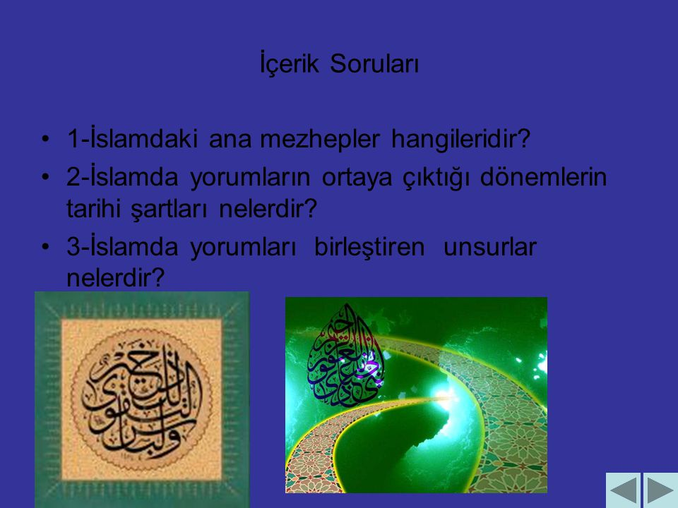 İçerik Soruları 1-İslamdaki ana mezhepler hangileridir 2-İslamda yorumların ortaya çıktığı dönemlerin tarihi şartları nelerdir