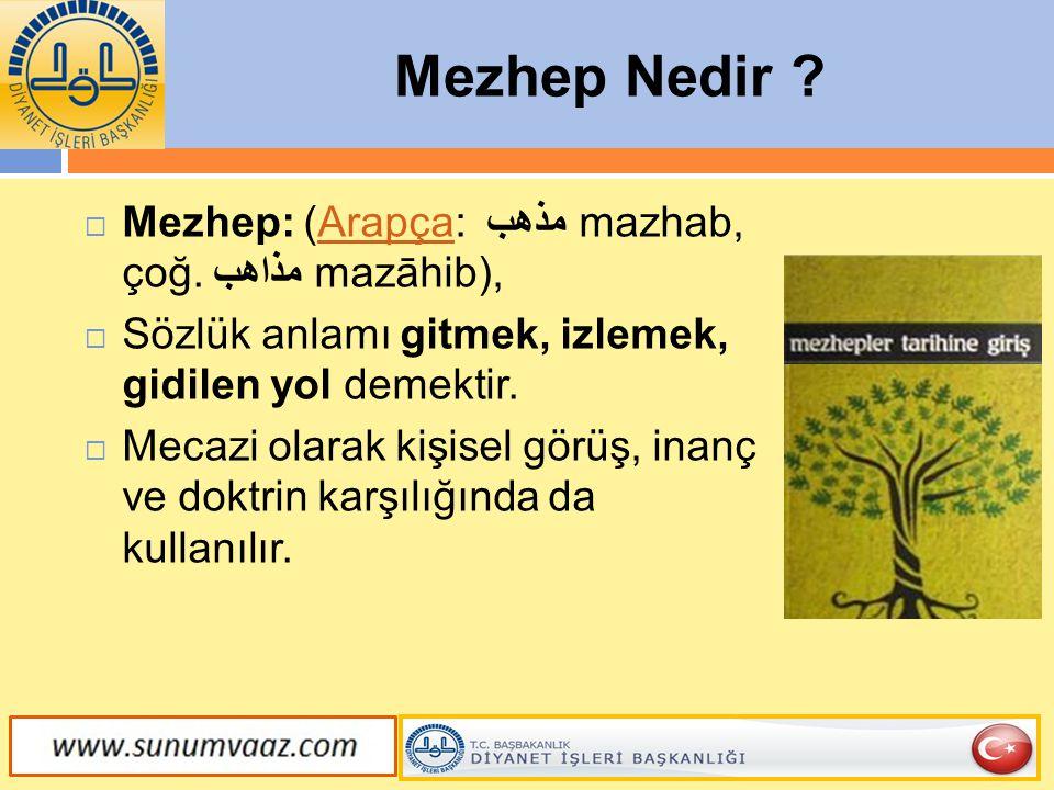 Mezhep Nedir Mezhep: (Arapça: مذهب mazhab, çoğ. مذاهب mazāhib),