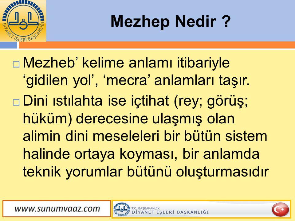 Mezhep Nedir Mezheb' kelime anlamı itibariyle 'gidilen yol', 'mecra' anlamları taşır.