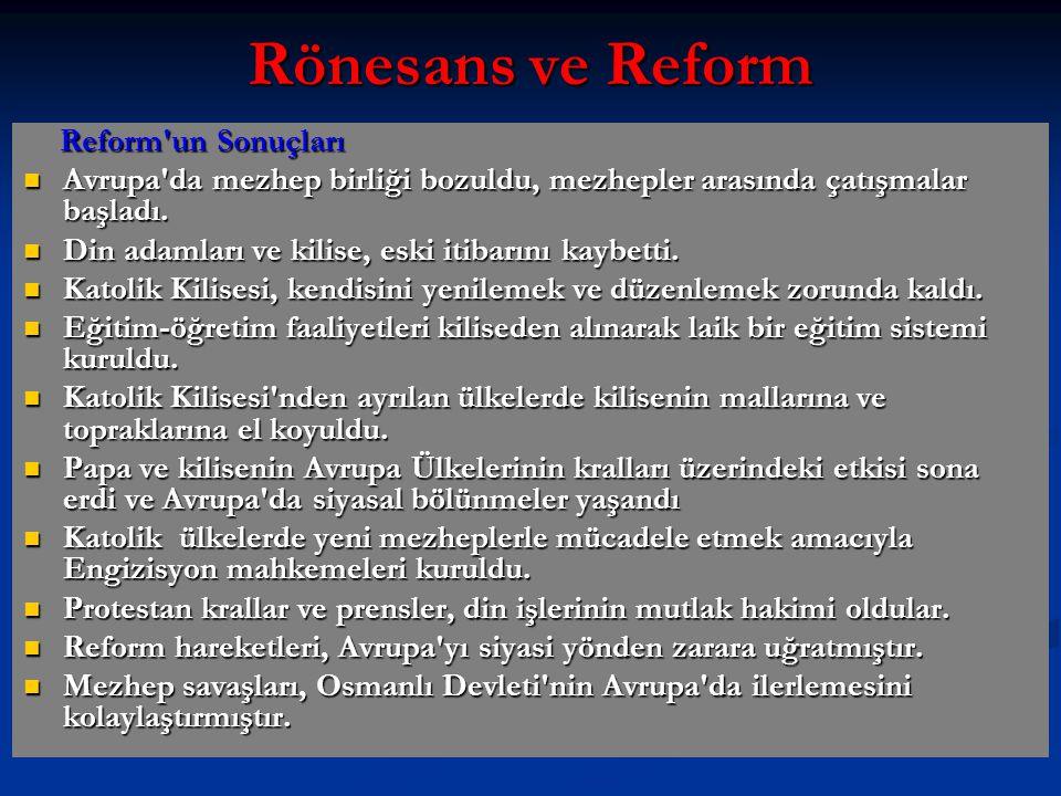 Rönesans ve Reform Reform un Sonuçları. Avrupa da mezhep birliği bozuldu, mezhepler arasında çatışmalar başladı.