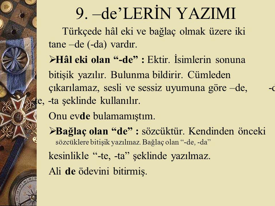 9. –de'LERİN YAZIMI Türkçede hâl eki ve bağlaç olmak üzere iki tane –de (-da) vardır. Hâl eki olan -de : Ektir. İsimlerin sonuna.
