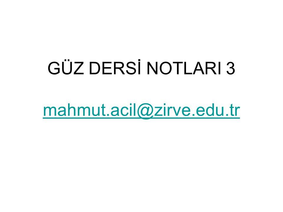 GÜZ DERSİ NOTLARI 3 mahmut.acil@zirve.edu.tr