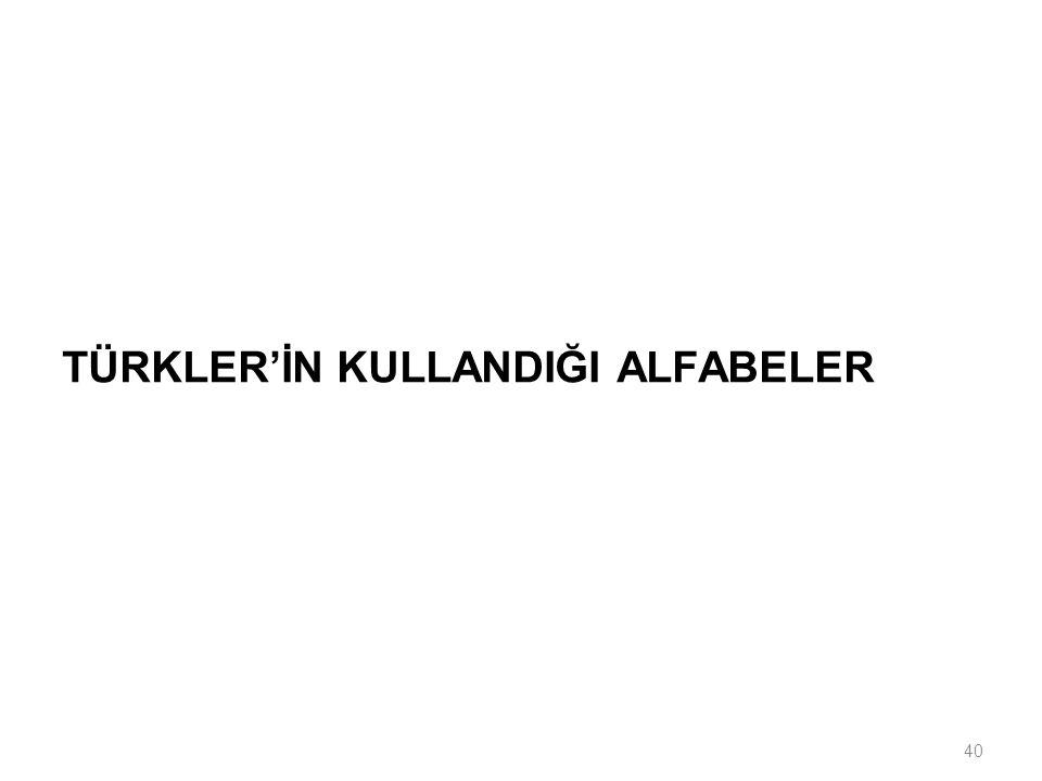 TÜRKLER'İN KULLANDIĞI ALFABELER
