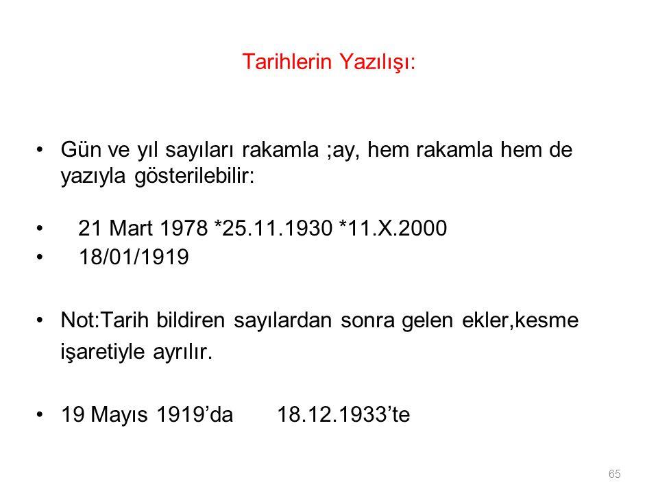 Tarihlerin Yazılışı: Gün ve yıl sayıları rakamla ;ay, hem rakamla hem de yazıyla gösterilebilir: 21 Mart 1978 *25.11.1930 *11.X.2000.