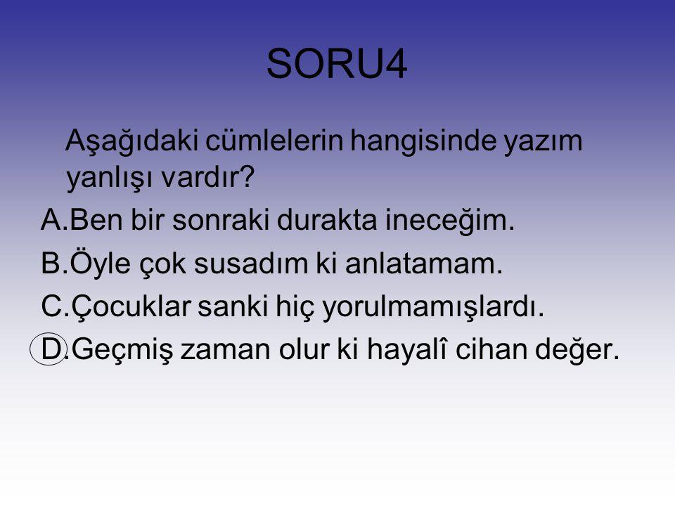 SORU4 Aşağıdaki cümlelerin hangisinde yazım yanlışı vardır