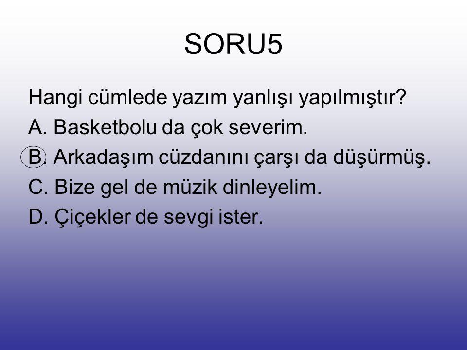 SORU5 Hangi cümlede yazım yanlışı yapılmıştır