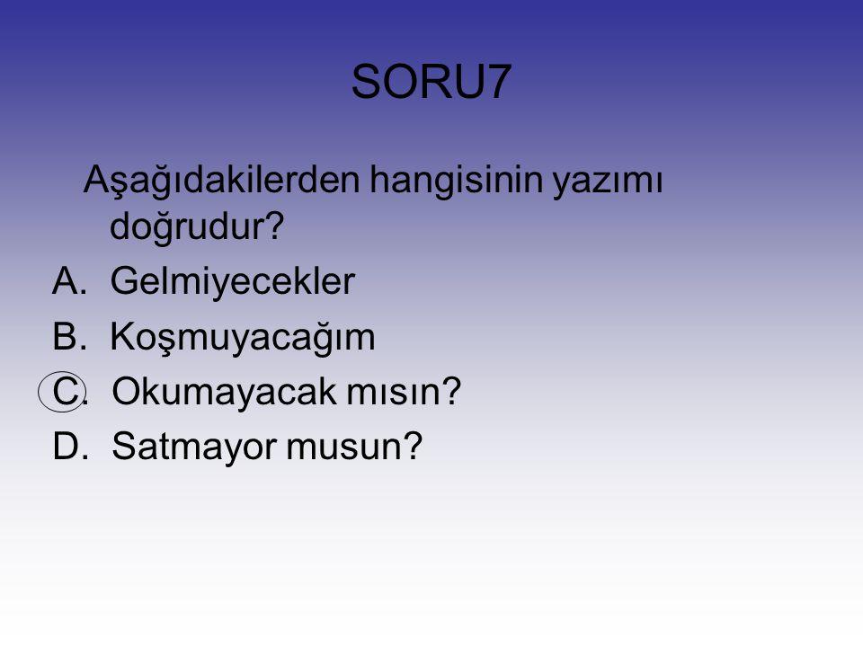 SORU7 Aşağıdakilerden hangisinin yazımı doğrudur Gelmiyecekler