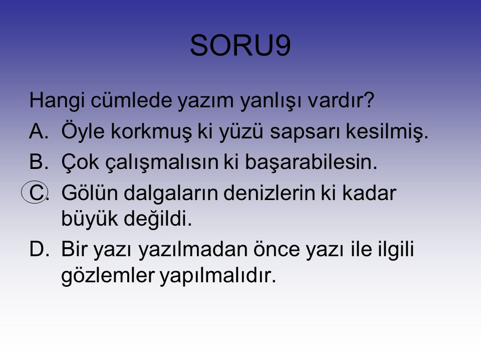 SORU9 Hangi cümlede yazım yanlışı vardır