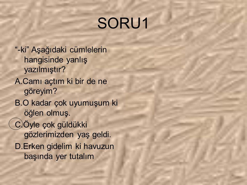 SORU1 -ki Aşağıdaki cümlelerin hangisinde yanlış yazılmıştır