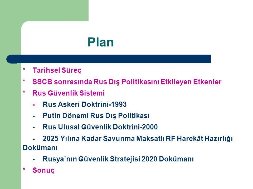 Plan * Tarihsel Süreç. * SSCB sonrasında Rus Dış Politikasını Etkileyen Etkenler. * Rus Güvenlik Sistemi.