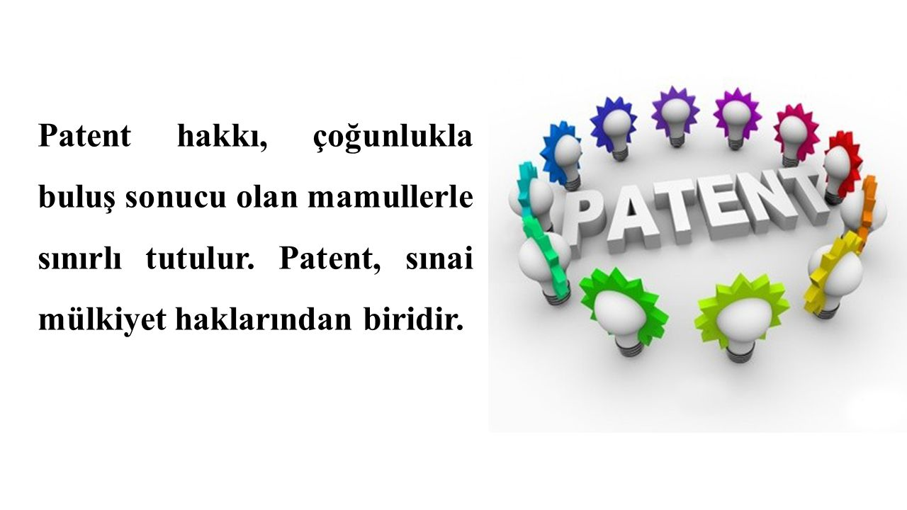 Patent hakkı, çoğunlukla buluş sonucu olan mamullerle sınırlı tutulur
