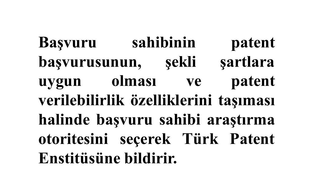 Başvuru sahibinin patent başvurusunun, şekli şartlara uygun olması ve patent verilebilirlik özelliklerini taşıması halinde başvuru sahibi araştırma otoritesini seçerek Türk Patent Enstitüsüne bildirir.