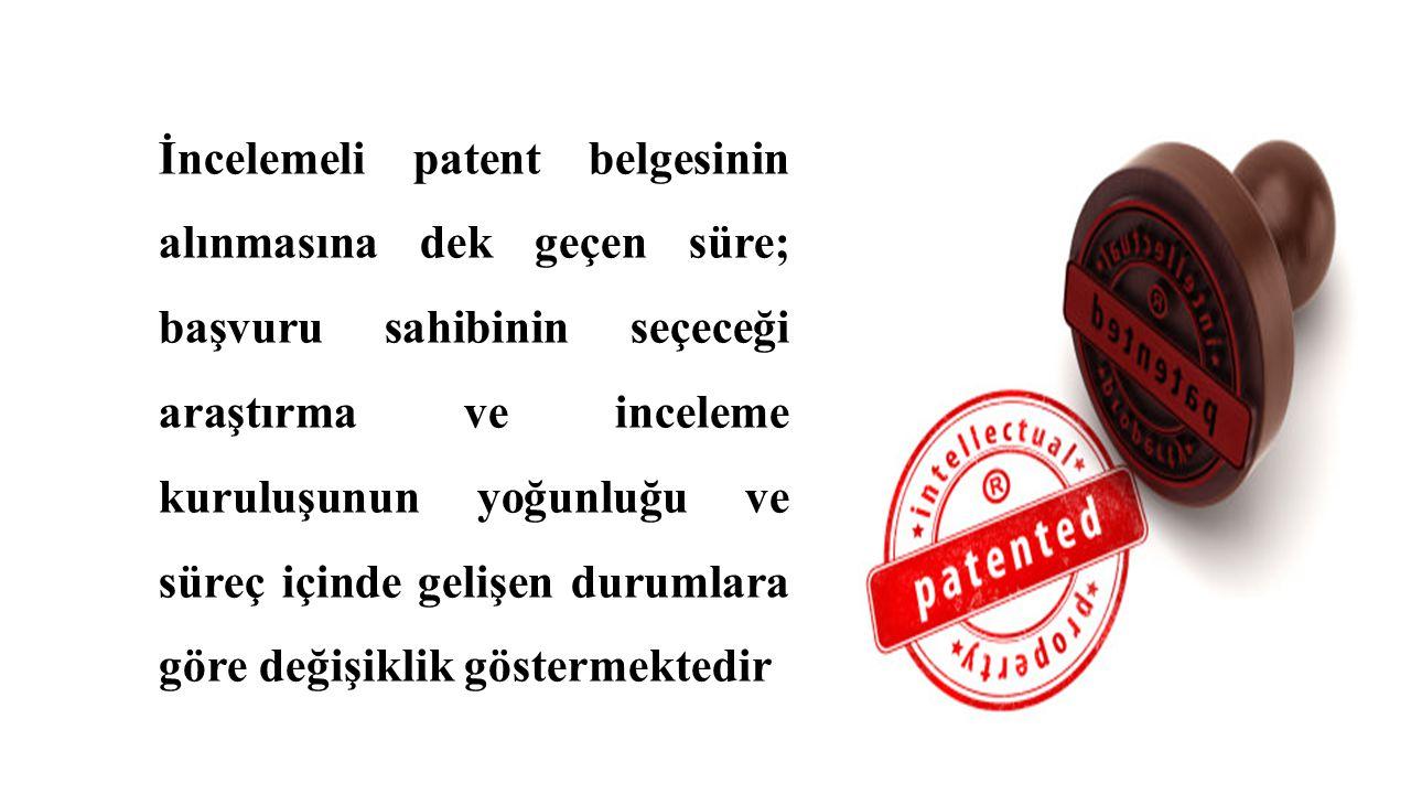 İncelemeli patent belgesinin alınmasına dek geçen süre; başvuru sahibinin seçeceği araştırma ve inceleme kuruluşunun yoğunluğu ve süreç içinde gelişen durumlara göre değişiklik göstermektedir