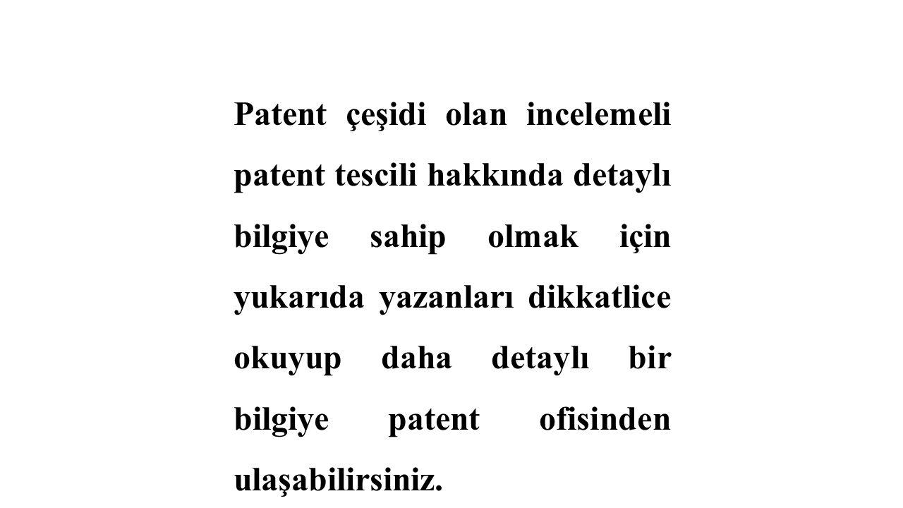 Patent çeşidi olan incelemeli patent tescili hakkında detaylı bilgiye sahip olmak için yukarıda yazanları dikkatlice okuyup daha detaylı bir bilgiye patent ofisinden ulaşabilirsiniz.