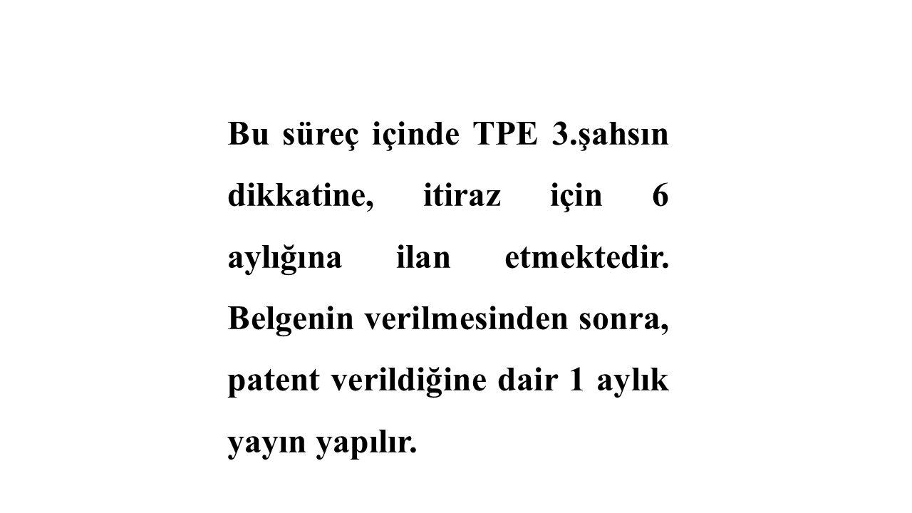 Bu süreç içinde TPE 3.şahsın dikkatine, itiraz için 6 aylığına ilan etmektedir.