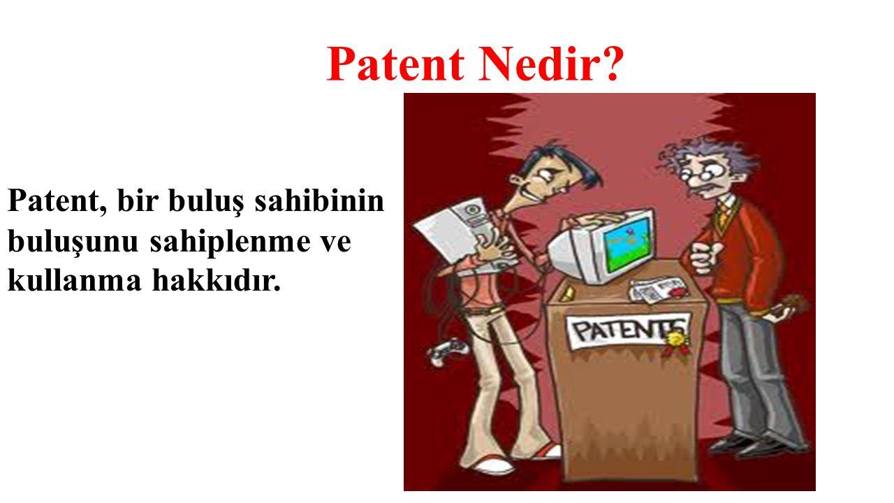 Patent Nedir Patent, bir buluş sahibinin buluşunu sahiplenme ve kullanma hakkıdır.