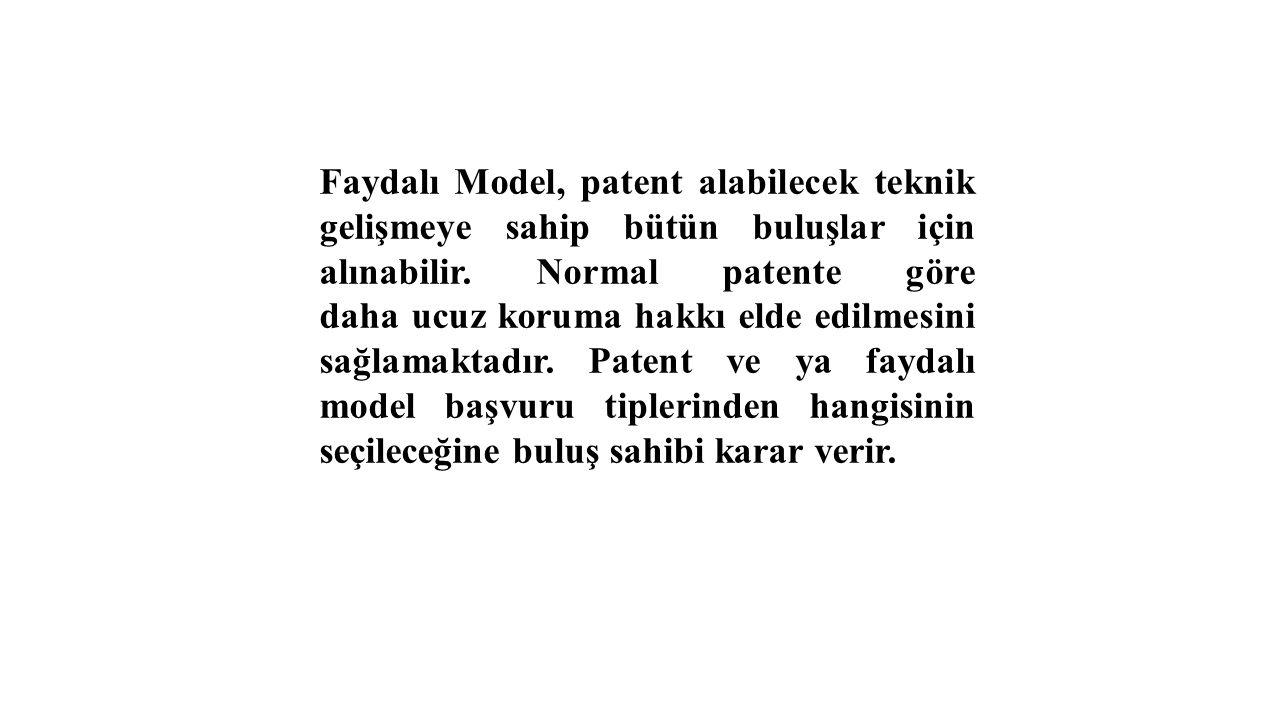 Faydalı Model, patent alabilecek teknik gelişmeye sahip bütün buluşlar için alınabilir.