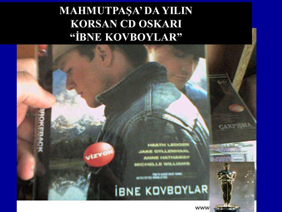 MAHMUTPAŞA' DA YILIN KORSAN CD OSKARI İBNE KOVBOYLAR