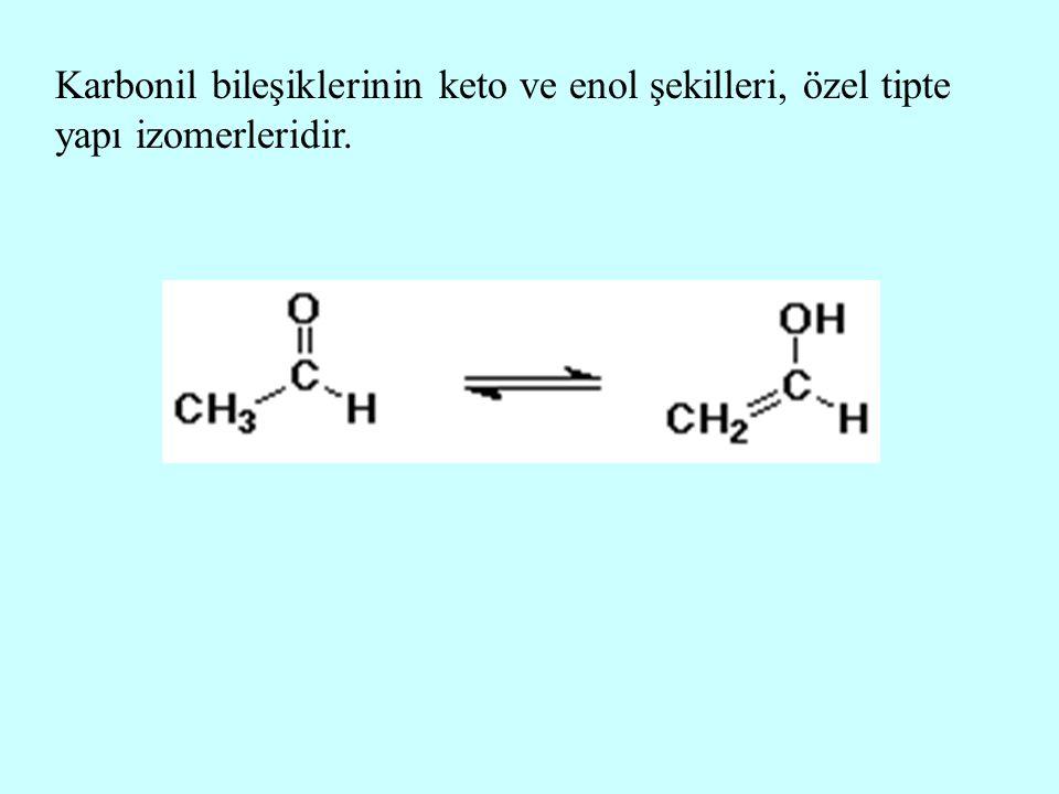 Karbonil bileşiklerinin keto ve enol şekilleri, özel tipte yapı izomerleridir.