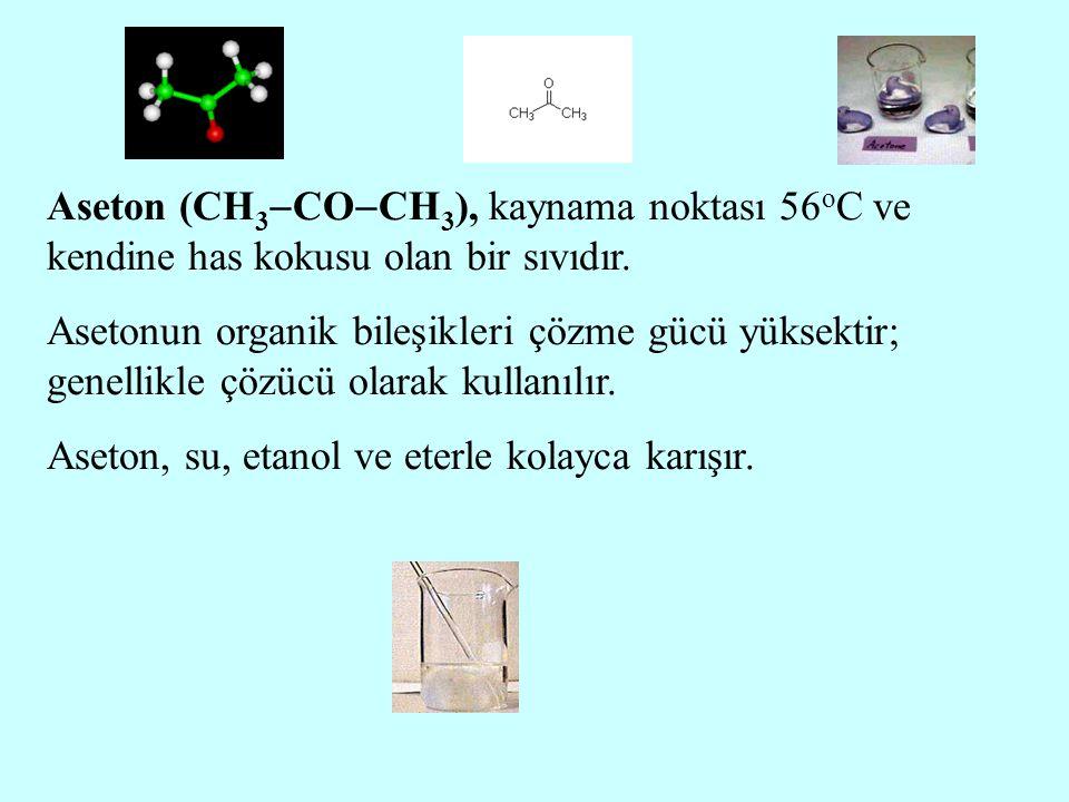 Aseton (CH3COCH3), kaynama noktası 56oC ve kendine has kokusu olan bir sıvıdır.