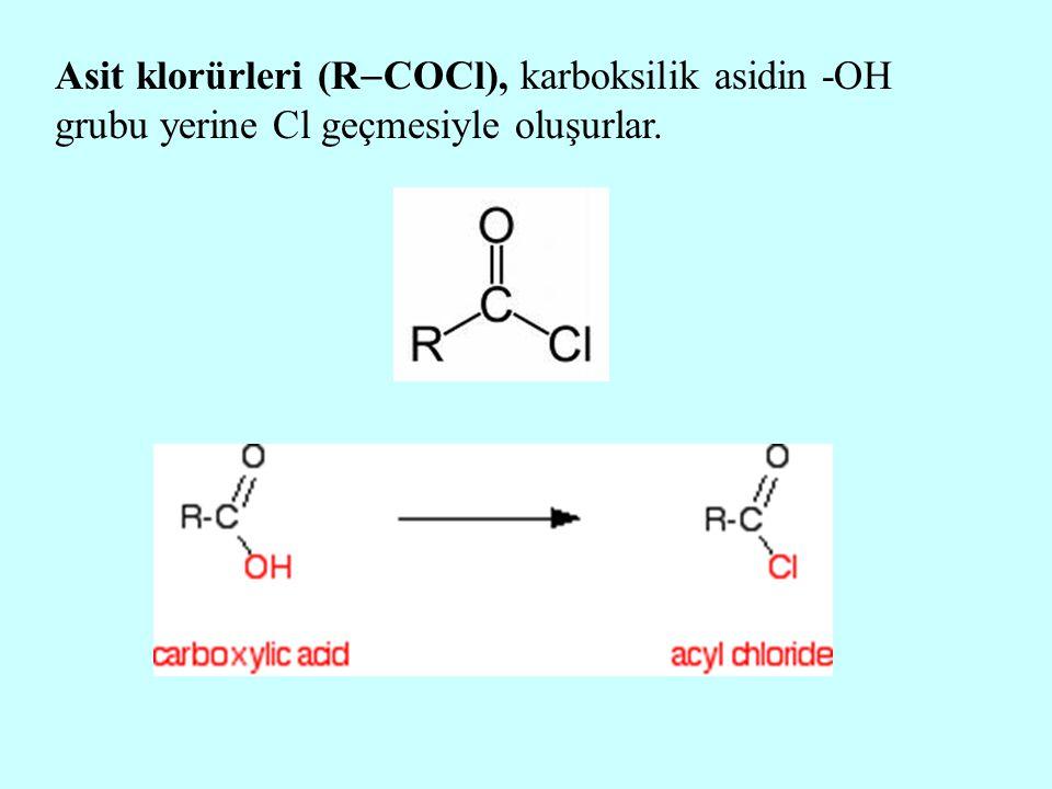 Asit klorürleri (RCOCl), karboksilik asidin -OH grubu yerine Cl geçmesiyle oluşurlar.